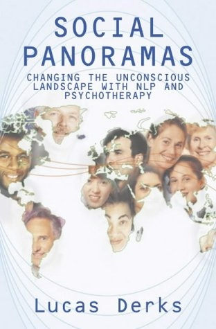 Lucas Derks: Social Panoramas - Changing the Unconscious Landscape with NLP and Psychotherapy bei Amazon